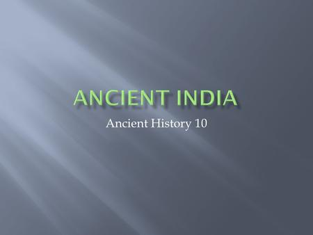 Ancient History 10.  Recurring floods  Foreign Invaders  Changes in climate  Geological changes at the mouth of the Indus River  Population.
