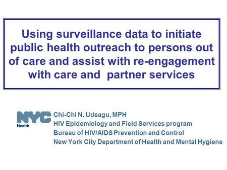 Using surveillance data to initiate public health outreach to persons out of care and assist with re-engagement with care and partner services Chi-Chi.