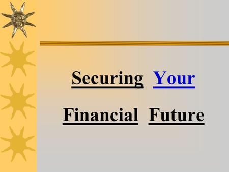 Securing Your Financial Future SOURCE: Employee Benefit Research Institute Amount American Workers Have Saved for Retirement (65% are confident they.