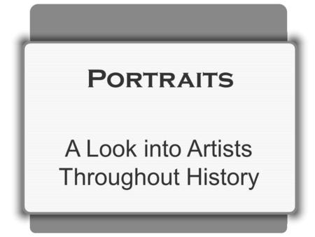 Portraits A Look into Artists Throughout History.