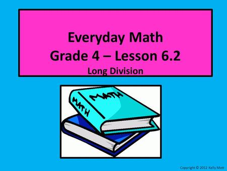 Everyday Math Grade 4 – Lesson 6.2 Long Division