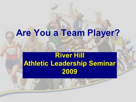 Are You a Team Player? River Hill Athletic Leadership Seminar 2009.