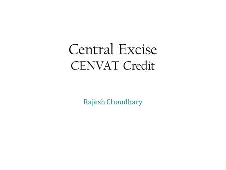 Central Excise CENVAT Credit Rajesh Choudhary. CENVAT Credit Rajesh Choudhary What to avail When to avail How to avail How much to avail How to utilize.