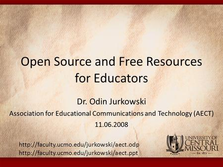 Open Source and Free Resources for Educators Dr. Odin Jurkowski Association for Educational Communications and Technology (AECT) 11.06.2008