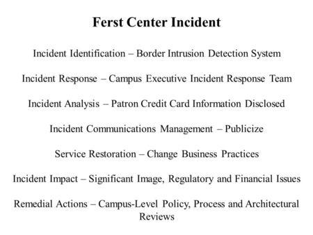 Ferst Center Incident Incident Identification – Border Intrusion Detection System Incident Response – Campus Executive Incident Response Team Incident.