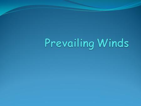 Prevailing Winds AKA: Global Wind Belts Where convection cells (air masses) meet forming jet streams and prevailing winds Winds move from a area of high.