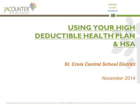 USING YOUR HIGH DEDUCTIBLE HEALTH PLAN & HSA St. Croix Central School District November 2014.