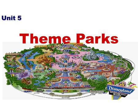 Unit 5 Theme Parks. a type of park where you can have fun riding on big machines such as a roller coaster, and where the whole park is based on one subject.