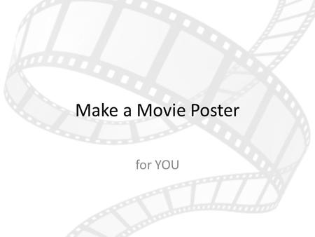 Make a Movie Poster for YOU. 7) Producer (producers understand/ believe in the vision of the movie; help get it made, distributed, in the theaters, etc.