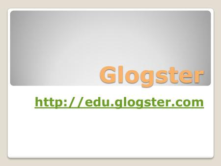 Glogster  Glogster! Glogster is a free online poster- maker! Think of how you used to traditionally create posters…on poster board!
