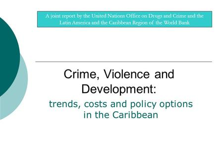 A joint report by the United Nations Office on Drugs and Crime and the Latin America and the Caribbean Region of the World Bank Crime, Violence and Development: