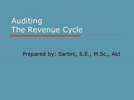 Auditing The Revenue Cycle Prepared by: Sartini, S.E., M.Sc., Akt.