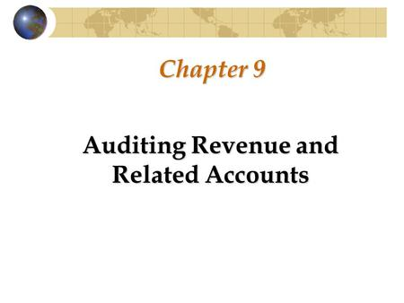 Chapter 9 Auditing Revenue and Related Accounts. Introduction Financial transactions processing cycles Revenue Acquisition/payment Payroll Financing Cash.