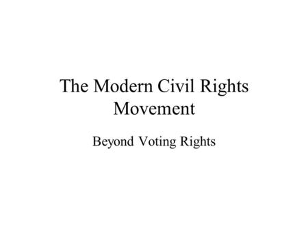 The Modern Civil Rights Movement Beyond Voting Rights.