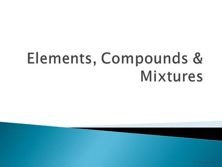 D. Crowley, 2007.  To be able to recognise elements, compounds and mixtures.