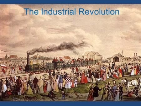 The Industrial Revolution. Before 1750 Life was primarily rural Short life expectancy –Men 31 years –Women 33 years Feast and famine Availability of food.