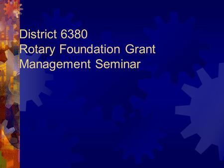 District 6380 Rotary Foundation Grant Management Seminar.