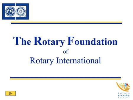 T he R otary F oundation of Rotary International.