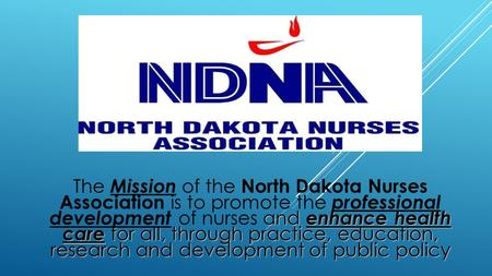 And enhance health care for all, through practice, education, research and development of public policy The Mission of the North Dakota Nurses Association.