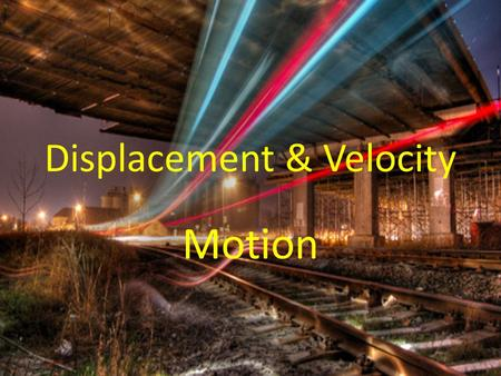 Displacement & Velocity Motion. One Dimensional Motion Bell Work Complete Problem 1: Page 44 Spi's and CLE's CLE 3231 Inq1 CLE 3231 Math 1 SPI 3231.1.1.