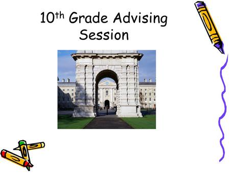 10 th Grade Advising Session. Agenda  Transcript and Graduation Status Review  College Options  Testing for Colleges  Post Secondary Options  College.