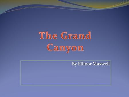 By Ellinor Maxwell The Grand Canyon is located in Grand Canyon, Arizona. This is in the northwest corner of Arizona, close to the edges of Utah and.