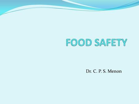 Dr. C. P. S. Menon. Food safety Food safety means assurance that food is acceptable for human consumption according to its intended use.