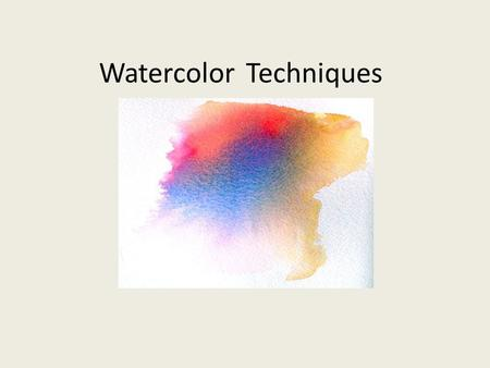 WatercolorTechniques. Objective: You will explore watercolor techniques in order to apply them to a non-objective painting. DRILL: 1.What watercolor techniques.