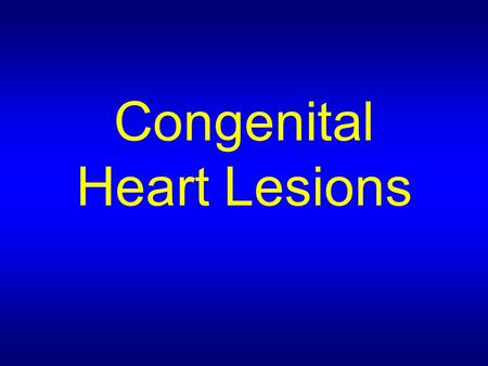 Congenital Heart Lesions. Outline Normal anatomy L -> R shunt Left side obstruction Cyanotic heart lesions Right side obstruction and R -> L shunt Transposition.