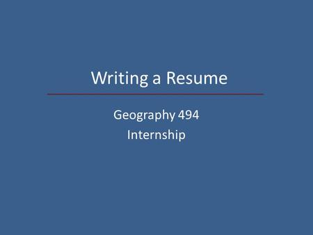 Writing a Resume Geography 494 Internship. Overview Preparation Resume categories Types of resumes Writing a cover letter Writing a thank you letter.