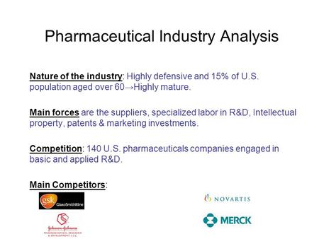 Pharmaceutical Industry Analysis Nature of the industry: Highly defensive and 15% of U.S. population aged over 60→Highly mature. Main forces are the suppliers,
