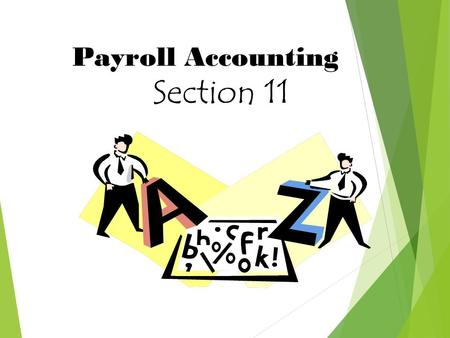 Payroll Accounting Section 11. Overview  Accounting Principles  Account Classifications  Account Balances  Journal Entries  Recording Payroll Transactions.
