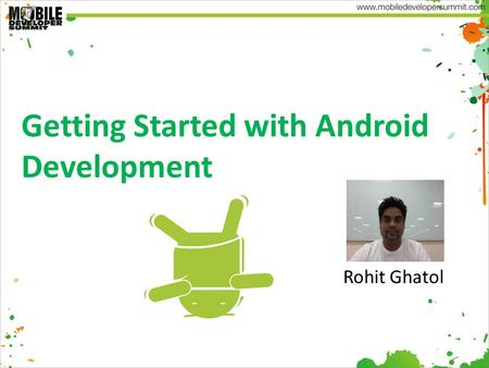 Getting Started with Android Development Rohit Ghatol.