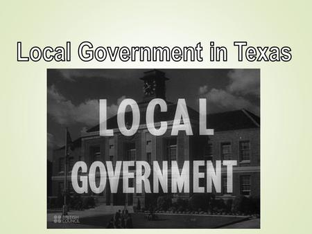 City Government in Texas  1,209 municipalities in Texas  Municipalities are state creations.  The state can create, merge, or disband them.  Towns.
