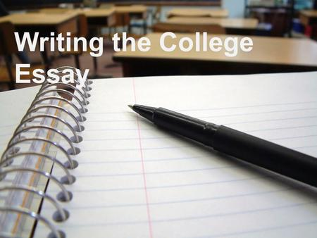 Writing the College Essay. College Essay/Personal Statement Mandatory part of many college and scholarship applications – Common Application (Private.