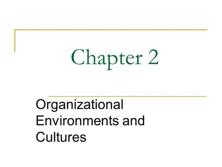 Chapter 2 Organizational Environments and Cultures.