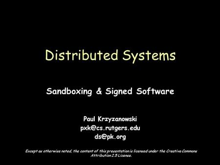 Page 1 Sandboxing & Signed Software Paul Krzyzanowski  Distributed Systems Except as otherwise noted, the content of this presentation.