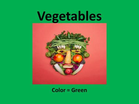 Vegetables Color = Green. What are Vegetables? Definition: Vegetables are plants or parts of plants that are either served raw or cooked as part of the.