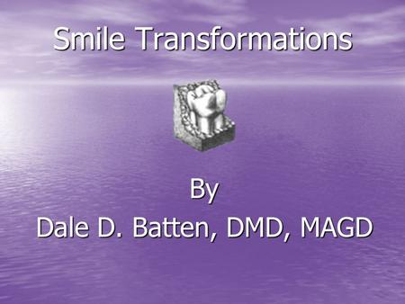 Smile Transformations By Dale D. Batten, DMD, MAGD.