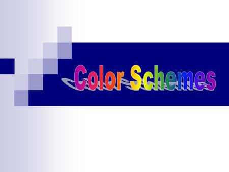 Color Schemes There are certain groups of colors that work together very well…they might be referred to as Color Schemes. Make sure when using color schemes.