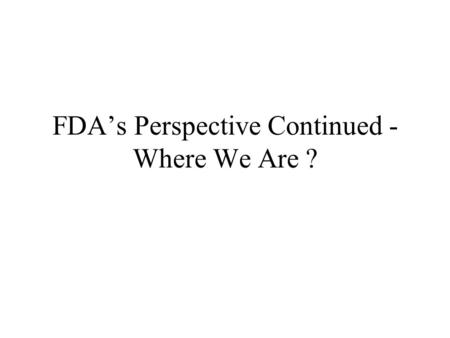 FDA's Perspective Continued - Where We Are ?. GMP Task Groups.