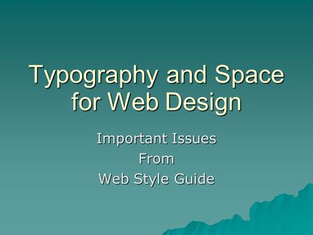 Typography and Space for Web Design Important Issues From Web Style Guide.