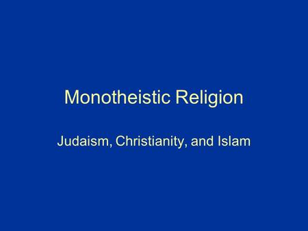 Monotheistic Religion Judaism, Christianity, and Islam.