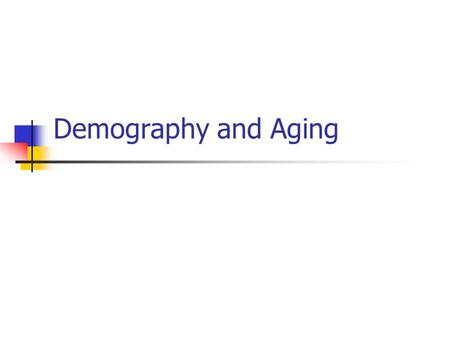 "Demography and Aging. What is ""demography""? Demography is the study of populations Counting and describing people Age, sex, income, marital status… Demographers."