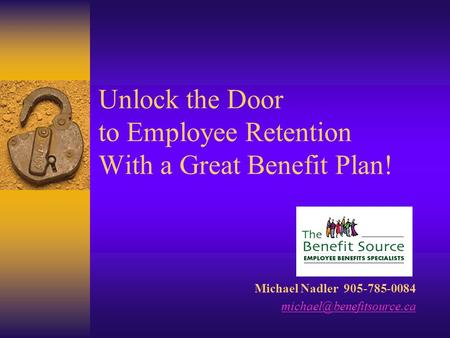 Unlock the Door to Employee Retention With a Great Benefit Plan! Michael Nadler 905-785-0084