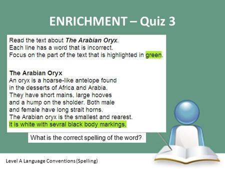 ENRICHMENT – Quiz 3 Level A Language Conventions (Spelling) What is the correct spelling of the word?