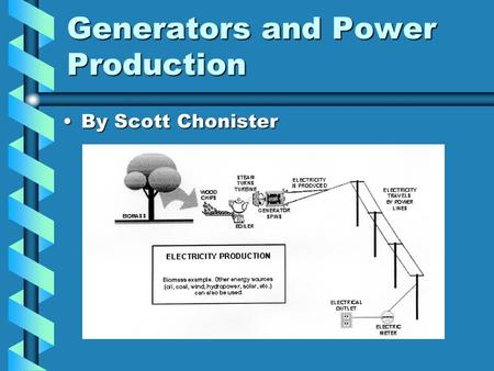 Generators and Power Production By Scott ChonisterBy Scott Chonister.