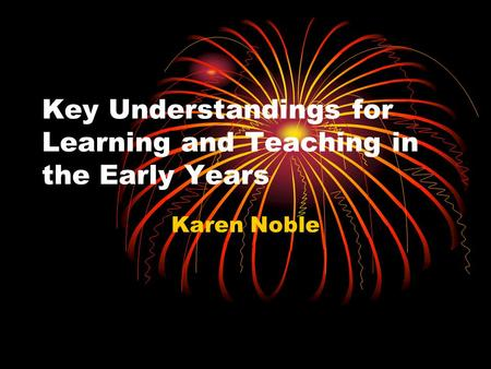 Key Understandings for Learning and Teaching in the Early Years