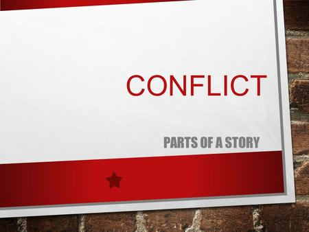 Conflict Parts of a story.