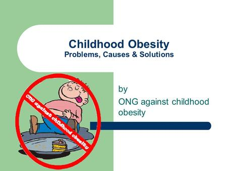 Childhood Obesity Problems, Causes & Solutions by ONG against childhood obesity.